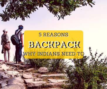 5 Reasons Why Indians Need To Backpack by Rookie Travel Diaries