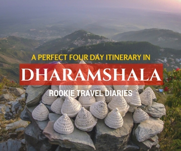 A Perfect Four Day Itinerary In Dharamshala by Rookie Travel Diaries