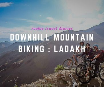 Downhill Mountain Biking, Ladakh by Rookie Travel Diaries
